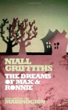 cover of Niall Griffiths' novel, The Dream of Max and Ronnue Grits