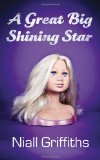 cover of Niall Griffiths' nove, A Great Big Shinining Star